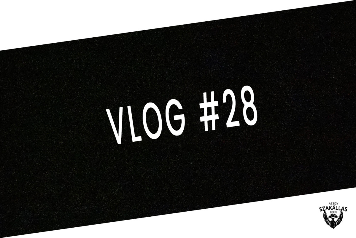VLOG #28 - GONDOLATOK EREJE - az Egy szakállas férfi VLOG-ja mindenről IS