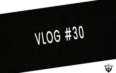 VLOG #30 – 30 NAPOS KIHÍVÁS TELJESÍTVE – az Egy szakállas férfi VLOG-ja mindenről IS