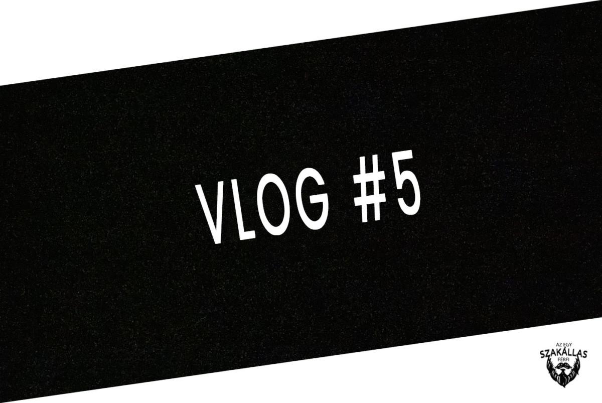 VLOG #5 - TOVÁBBI FEJLESZTÉSEK, VÁLTOZOTT AZ ÉLET - az Egy szakállas férfi VLOG-ja mindenről IS