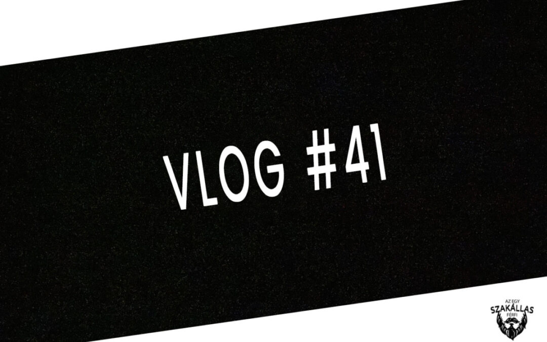 VLOG #41 – KEVESEBB KÉPERNYŐ BÁMULÁS? – az Egy szakállas férfi VLOG-ja mindenről IS